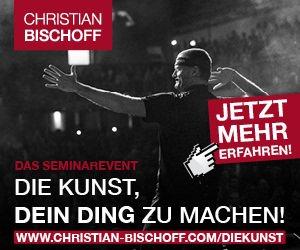 Christian Bischoff - Die Kunst dein Ding zu machen - Seminarevent